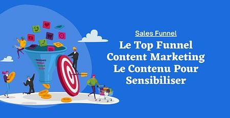 Le Top Funnel Content Mareting Le Contenu Pour Sensibiliser (1)